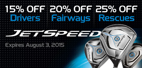 JetSpeed - 15% Off Drivers, 20% Off Fairway Woods, 25% Off Rescues