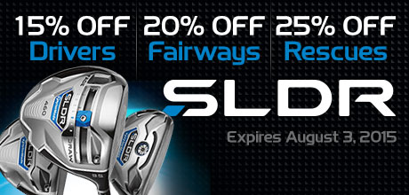 SLDR - 15% Off Drivers, 20% Off Fairway Woods, 25% Off Rescues